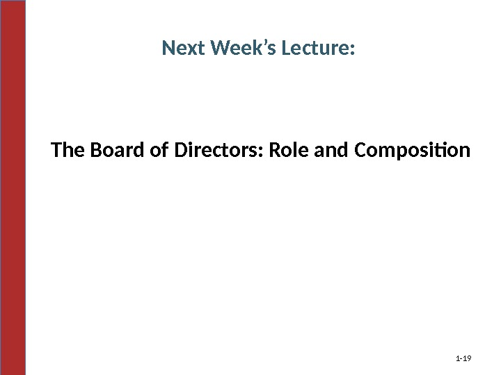 The Board of Directors: Role and Composition 1 - 19 Next Week's Lecture: