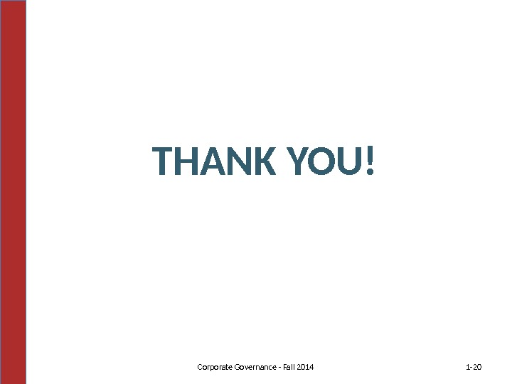 THANK YOU! 1 - 20 Corporate Governance - Fall 2014