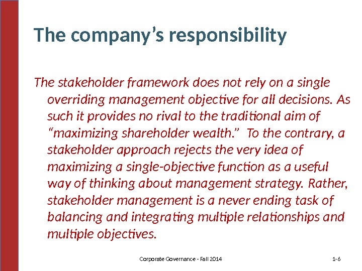 The company's responsibility The stakeholder framework does not rely on a single overriding management objective for