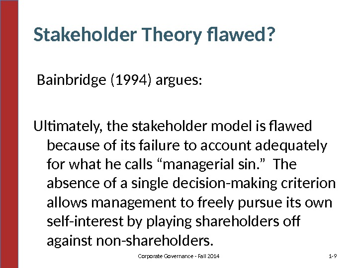 Stakeholder Theory flawed?  Bainbridge (1994) argues: Ultimately, the stakeholder model is flawed because of its