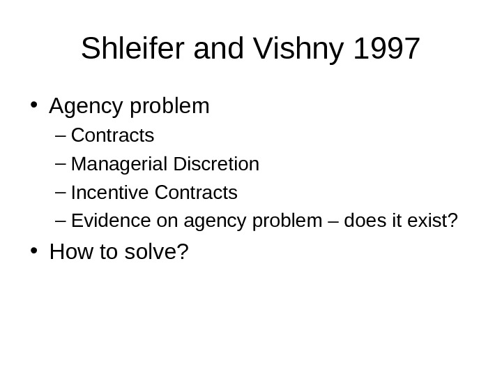 Shleifer and Vishny 1997 • Agency problem – Contracts – Managerial Discretion – Incentive Contracts –