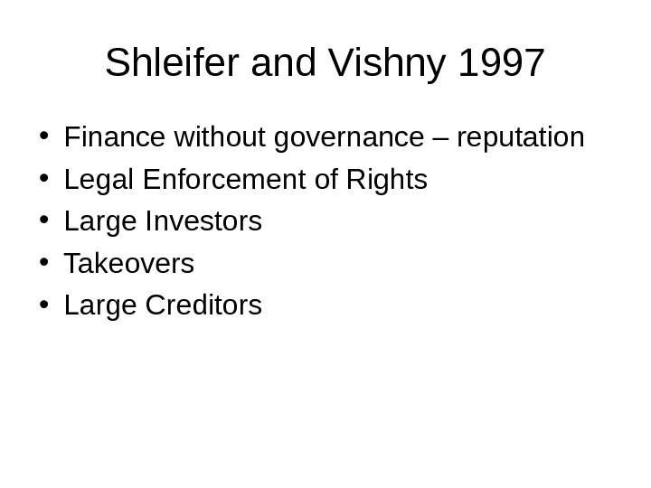 Shleifer and Vishny 1997 • Finance without governance – reputation • Legal Enforcement of Rights •