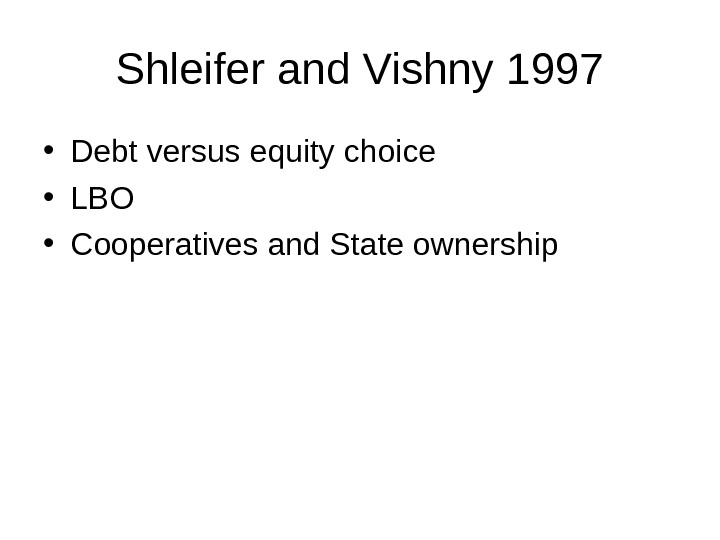 Shleifer and Vishny 1997 • Debt versus equity choice • LBO • Cooperatives and State ownership
