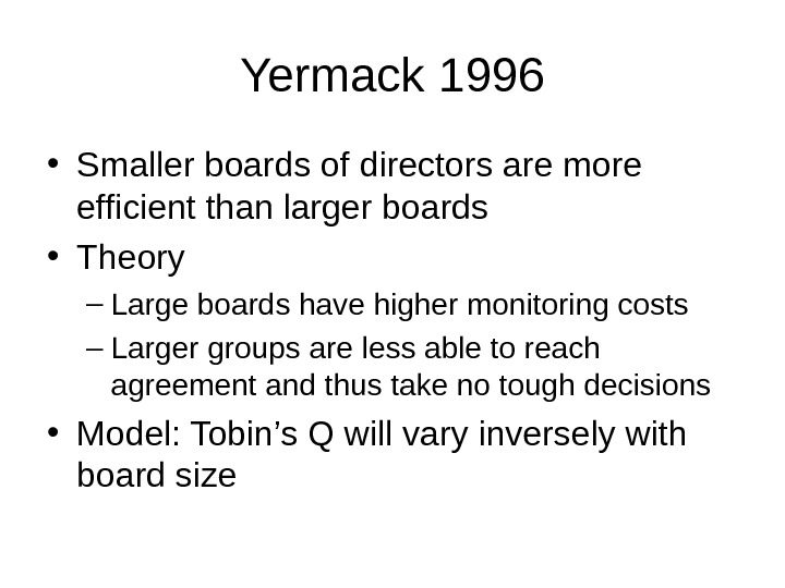 Yermack 1996 • Smaller boards of directors are more efficient than larger boards • Theory –