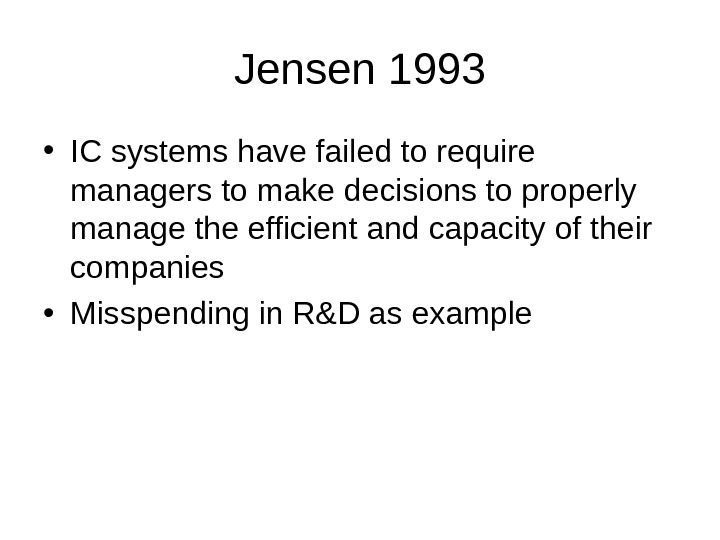 Jensen 1993 • IC systems have failed to require managers to make decisions to properly manage