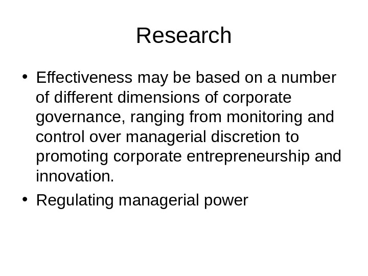 Research • Effectiveness may be based on a number of different dimensions of corporate governance, ranging
