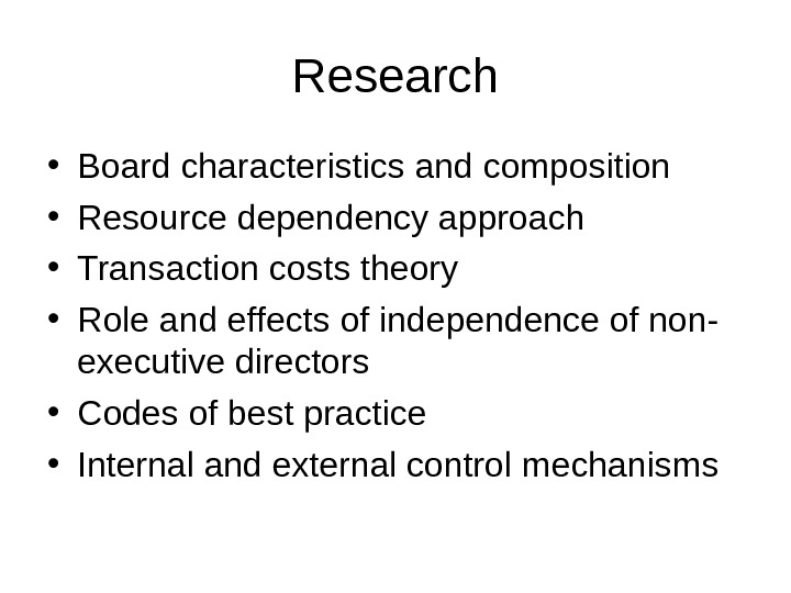 Research • Board characteristics and composition • Resource dependency approach • Transaction costs theory  •
