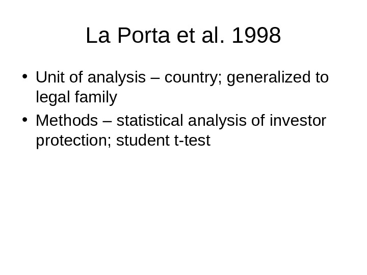 La Porta et al. 1998 • Unit of analysis – country; generalized to legal family •