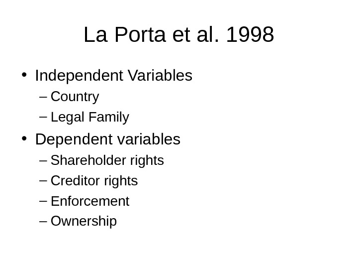 La Porta et al. 1998 • Independent Variables – Country – Legal Family • Dependent variables