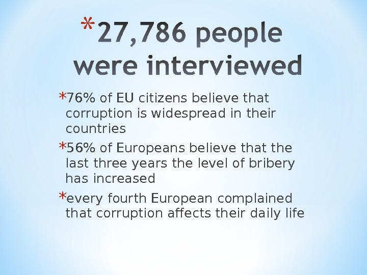 * 76 of EU citizens believe that corruption is widespread in their countries * 56 of