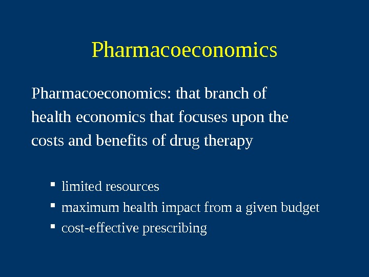 Pharmacoeconomics : that branch of health economics that focuses upon the costs and benefits