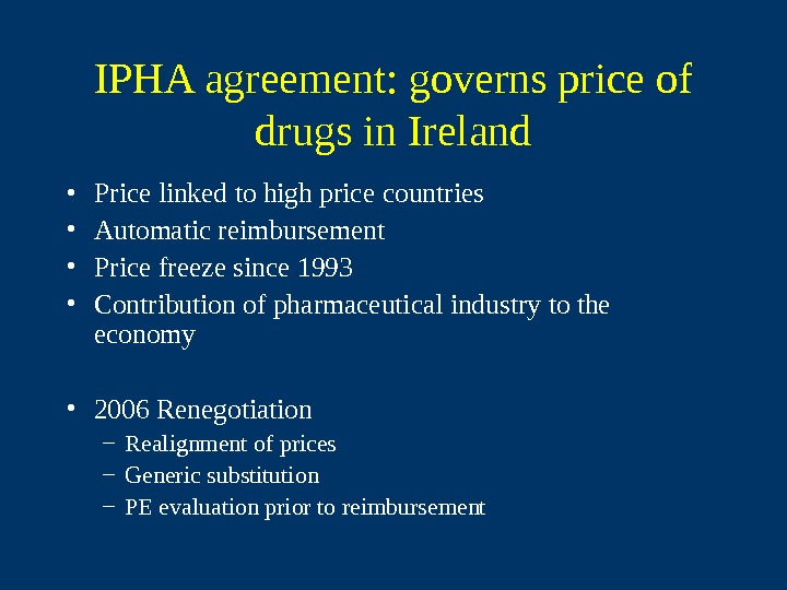 IPHA agreement: governs price of drugs in Ireland • Price linked to high price