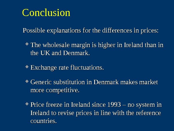 Conclusion Possible explanations for the differences in prices:  The wholesale margin is higher in Ireland