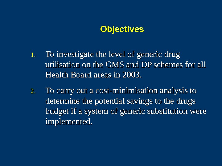 Objectives 1. 1. To investigate the level of generic drug utilisation on the GMS and DP