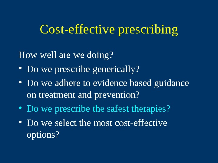 Cost-effective prescribing How well are we doing?  • Do we prescribe generically?