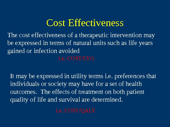 Cost Effectiveness The cost effectiveness of a therapeutic intervention may be expressed in terms
