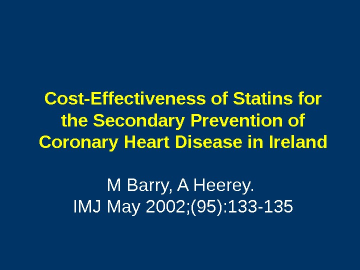 Cost-Effectiveness of Statins for the Secondary Prevention of Coronary Heart Disease in Ireland M