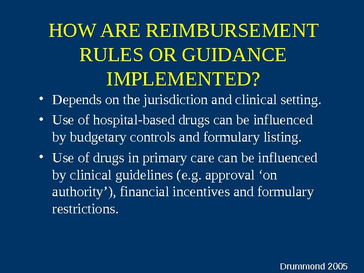 HOW ARE REIMBURSEMENT RULES OR GUIDANCE IMPLEMENTED?  • Depends on the jurisdiction and