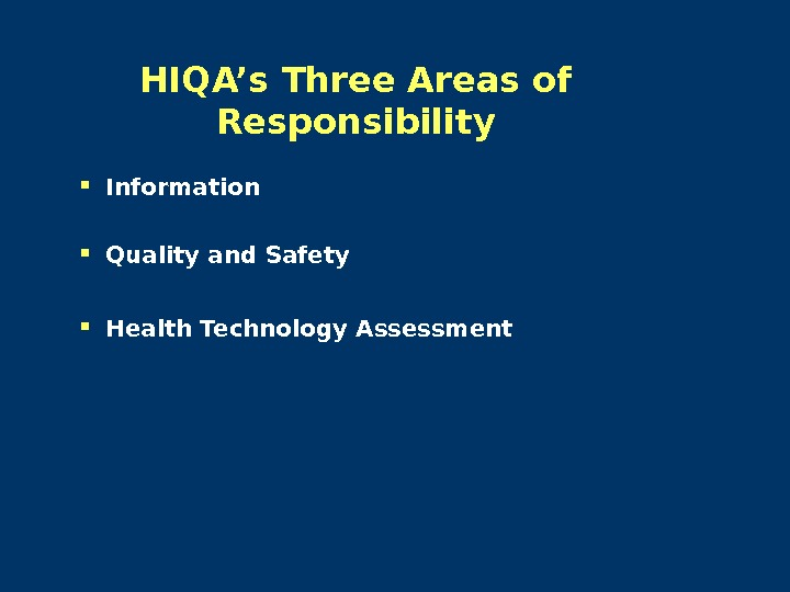 HIQA's Three Areas of Responsibility Information Quality and Safety Health Technology Assessment