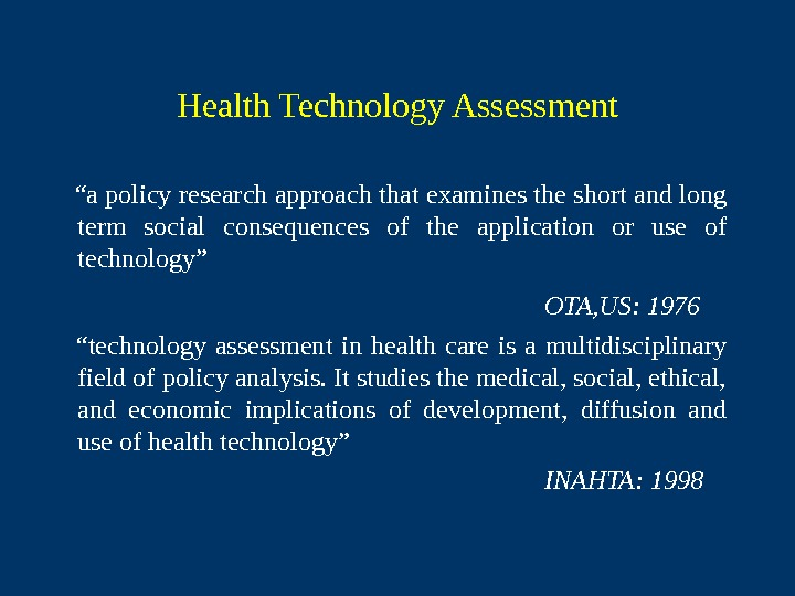 "Health Technology Assessment "" a policy research approach that examines the short and long"