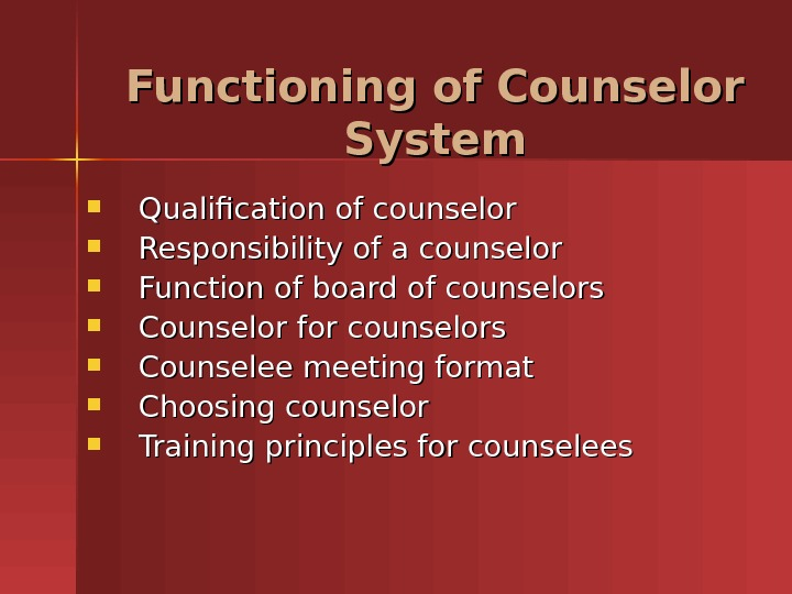 Qualification of counselor Responsibility of a counselor Function of board of counselors Counselor for counselors