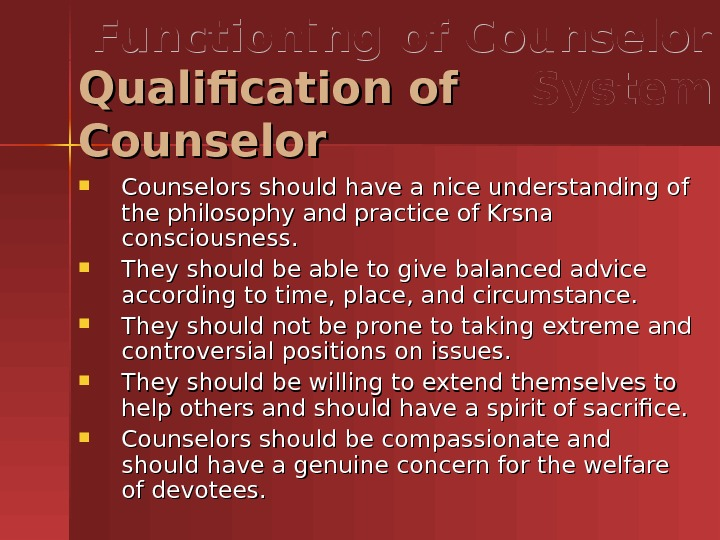 Counselors should have a nice understanding of the philosophy and practice of Krsna consciousness.