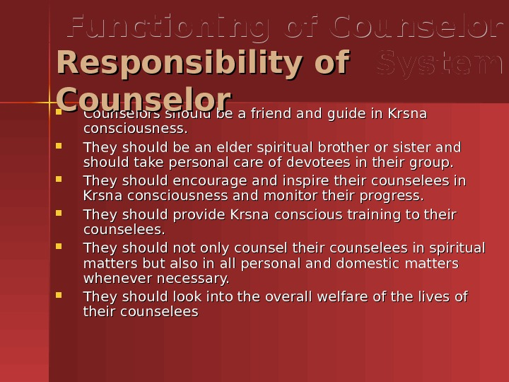 Counselors should be a friend and guide in Krsna consciousness.  They should be an