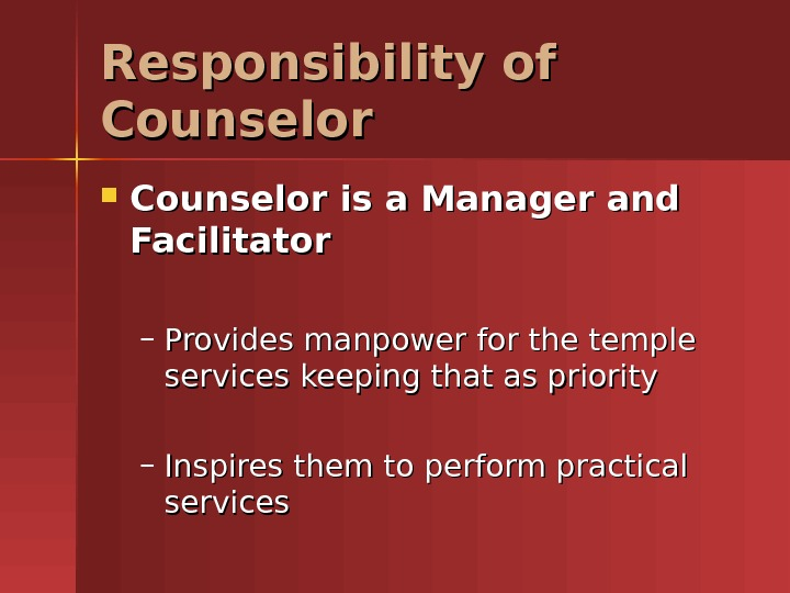 Responsibility of Counselor is a Manager and Facilitator – Provides manpower for the temple services keeping