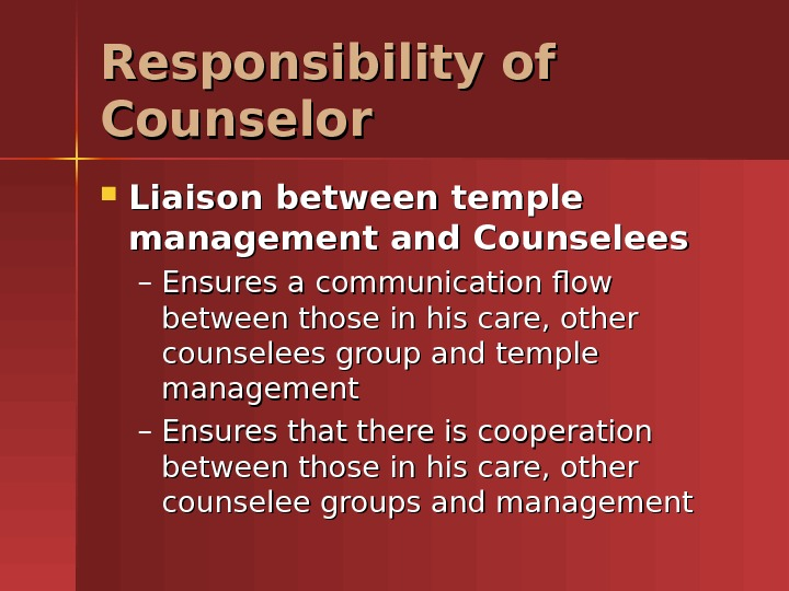 Responsibility of Counselor Liaison between temple management and Counselees – Ensures a communication flow between those