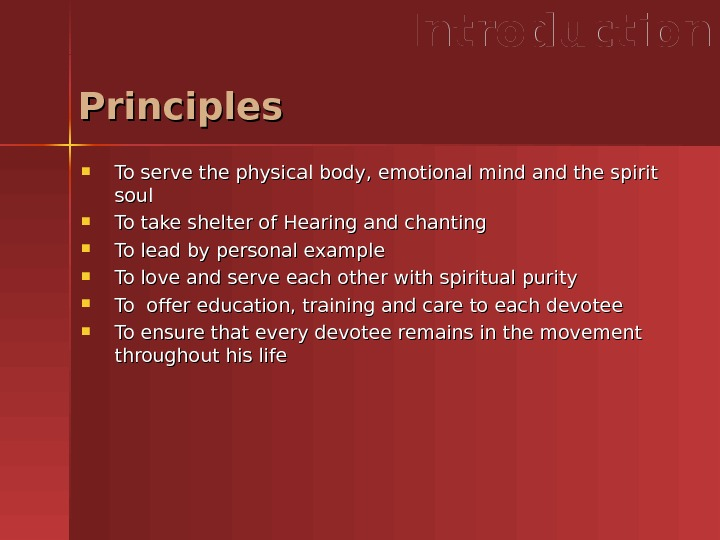Principles To serve the physical body, emotional mind and the spirit soul  To take shelter