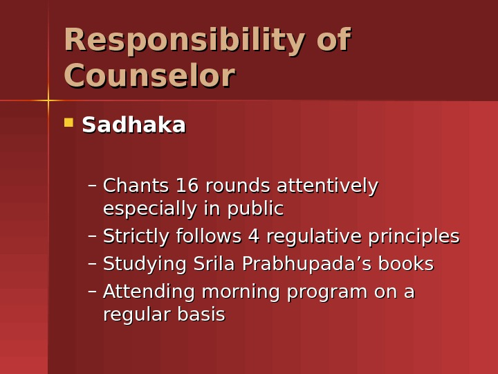 Responsibility of Counselor Sadhaka – Chants 16 rounds attentively especially in public – Strictly follows 4