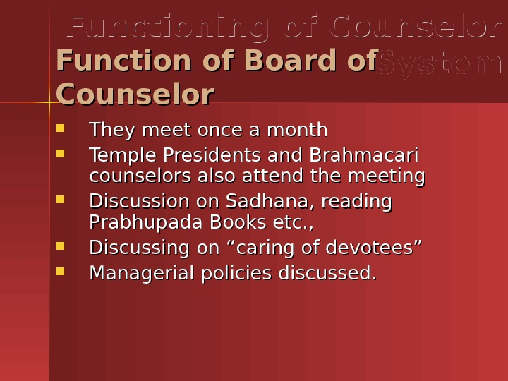 They meet once a month Temple Presidents and Brahmacari counselors also attend the meeting Discussion