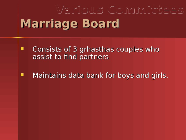 Consists of 3 grhasthas couples who assist to find partners Maintains data bank for boys