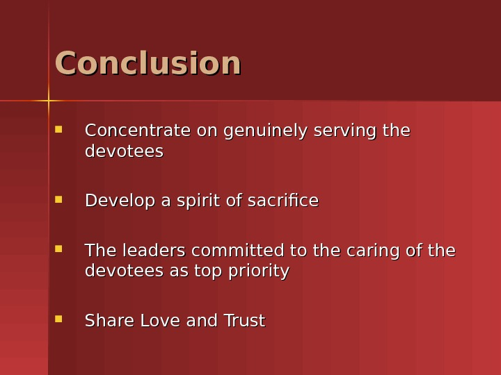 Concentrate on genuinely serving the devotees  Develop a spirit of sacrifice The leaders committed