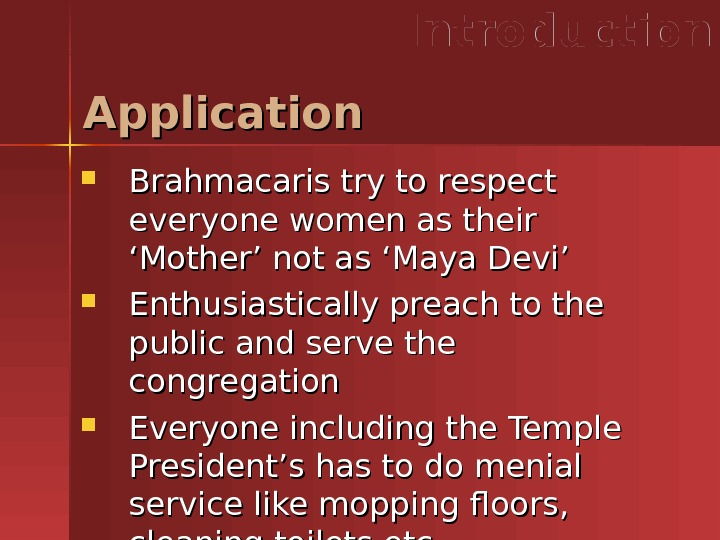 Application Introduction Brahmacaris try to respect everyone women as their 'Mother' not as 'Maya Devi' Enthusiastically
