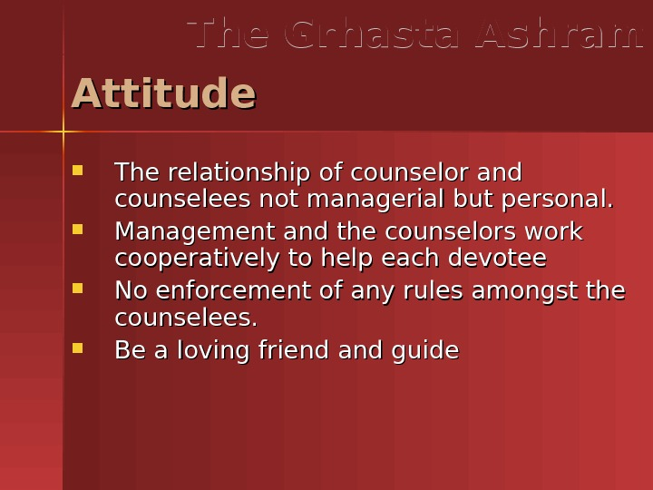 The relationship of counselor and counselees not managerial but personal.  Management and the counselors