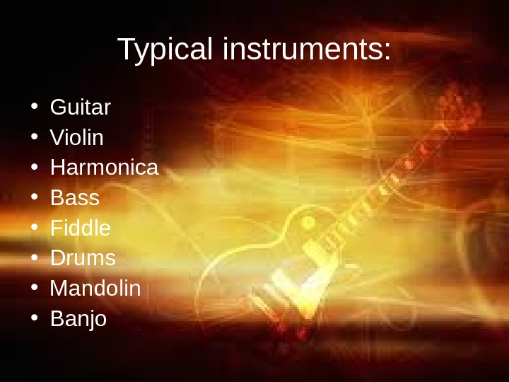 Typical instruments:  • Guitar  • Violin • Harmonica  • Bass
