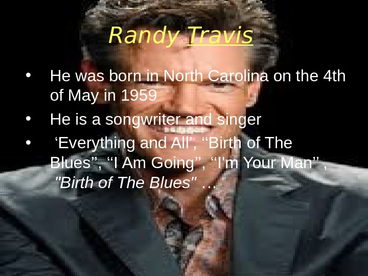 Randy Travis  • He was born in North Carolina on the 4 th