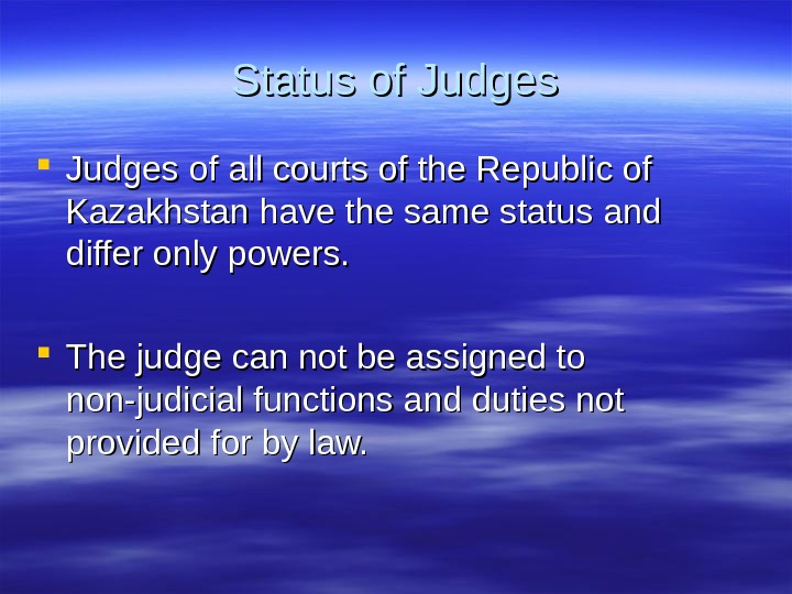 SS tatus of Judges of all courts of the Republic of Kazakhstan have the
