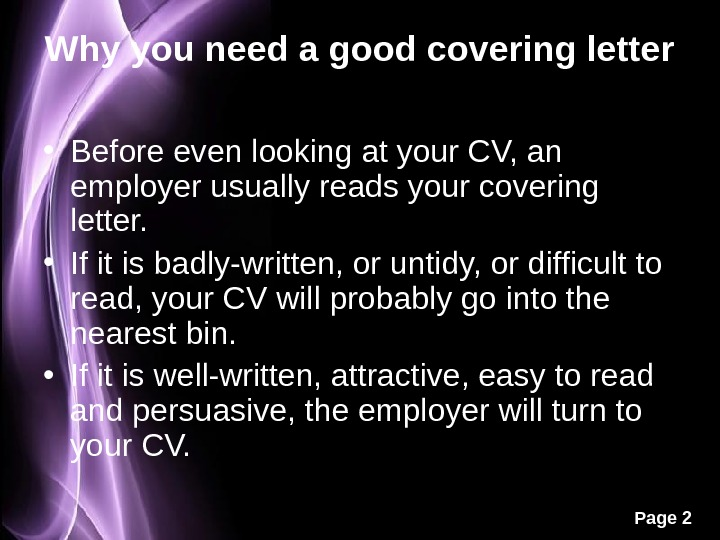 Page 2 Why you need a good covering letter • Before even looking at your CV,