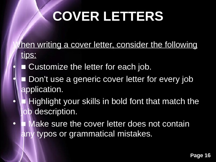 Page 16 COVER LETTERS When writing a cover letter, consider  the following tips :