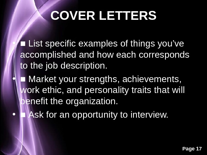 Page 17 COVER LETTERS • ■ List specific examples of things you've accomplished and how each