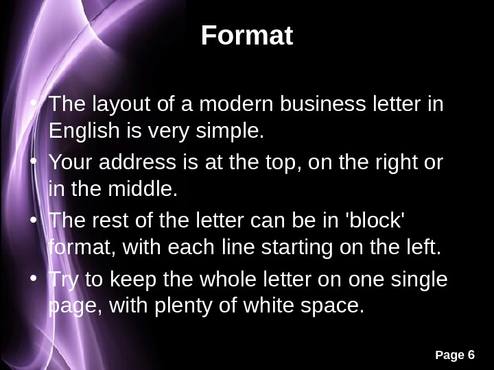 Page 6 Format • The layout of a modern business letter in English is very simple.