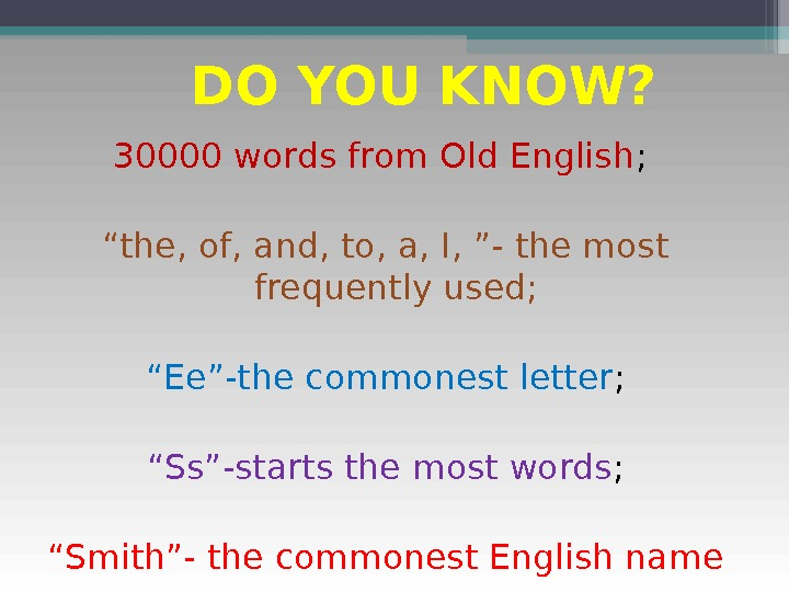 "DO YOU KNOW? 30000 words from Old English ;  "" the, of, and, to, a,"