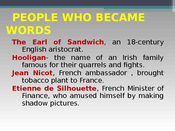 PEOPLE WHO BECAME WORDS The Earl of Sandwich ,  an 18 -century English