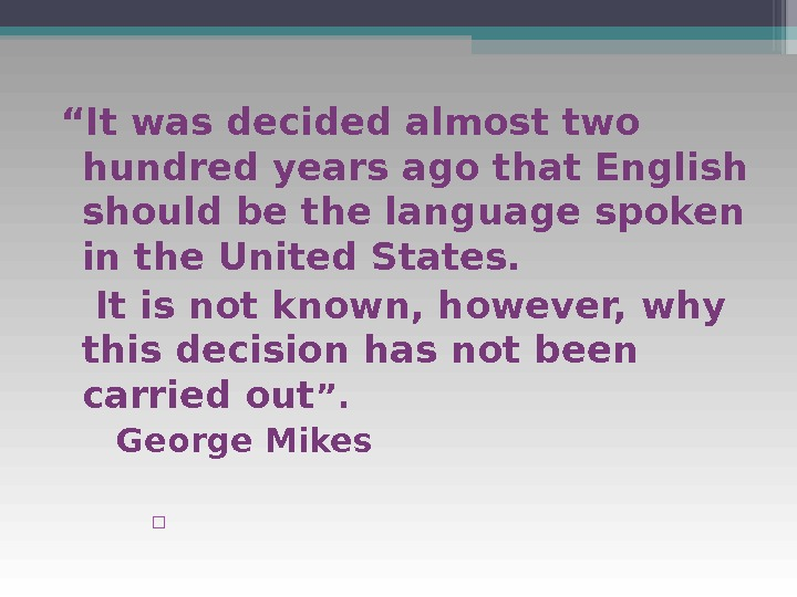 """ It was decided almost two hundred years ago that English should be the language spoken"