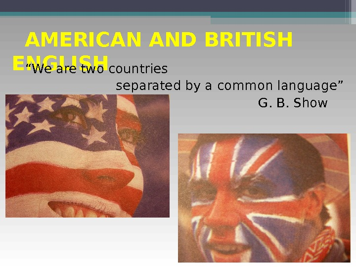 "AMERICAN AND BRITISH ENGLISH "" We are two countries separated by a common language"""