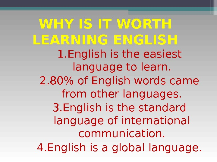 WHY IS IT WORTH LEARNING ENGLISH 1. English is the easiest language to learn. 2. 80