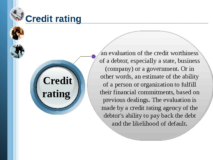an evaluation of the credit worthiness of a debtor, especially a state, business (company)