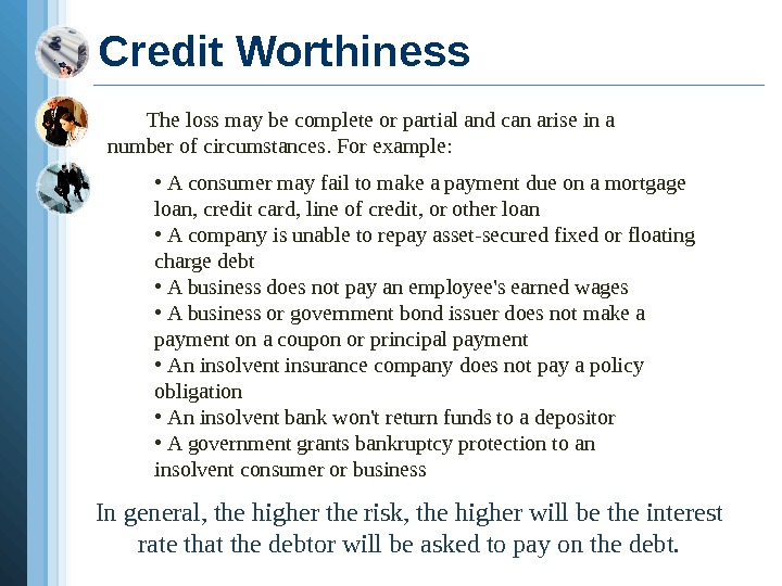 Credit Worthiness The loss may be complete or partial and can arise in a